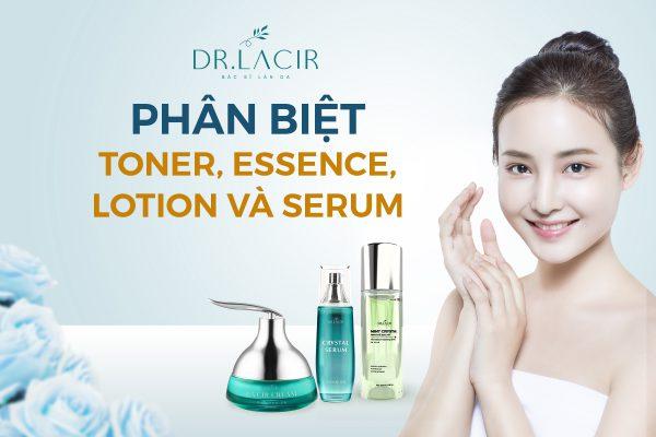 Phân biệt toner, essence, lotion và serum